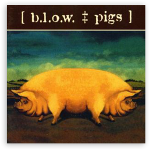 Blow: Pigs (Cottage Industries)